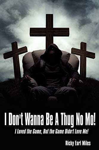 9781434315793: I Don't Wanna Be A Thug No Mo!: I Loved the Game, But the Game Didn't Love Me!