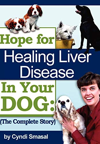 9781434319159: Hope For Healing Liver Disease In Your Dog: The Complete Story