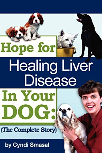 9781434319166: Hope For Healing Liver Disease In Your Dog: The Complete Story