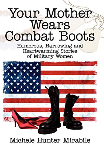 9781434320452: Your Mother Wears Combat Boots: Humorous, Harrowing and Heartwarming Stories of Military Women