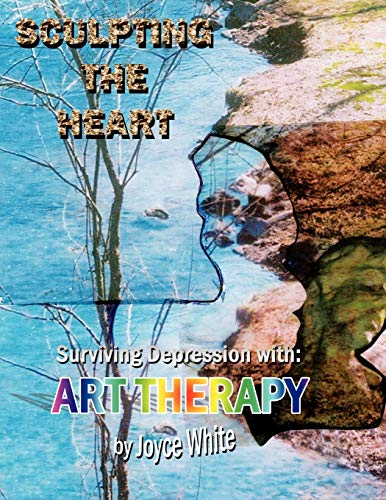 9781434320667: Sculpting the Heart: Surviving Depression with Art Therapy