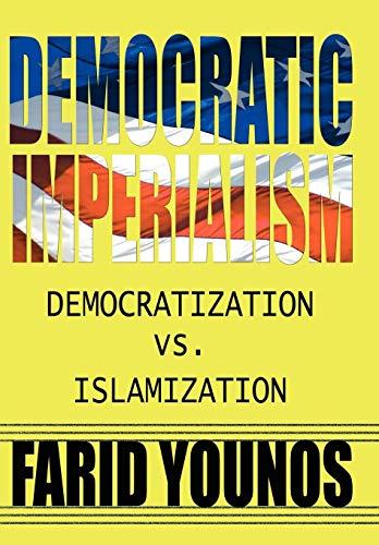 Democratic Imperialism: Democratization vs. Islamization: Farid Younos