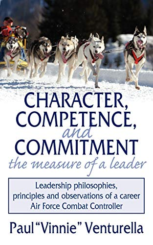 9781434321701: Character, Competence, and Commitment.the measure of a leader: Leadership philosophies, principles and observations of a career Air Force Combat Controller