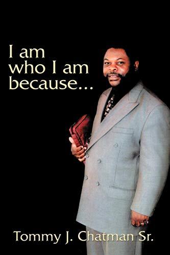 I am who I am because.: Tommy J. Chatman Sr.