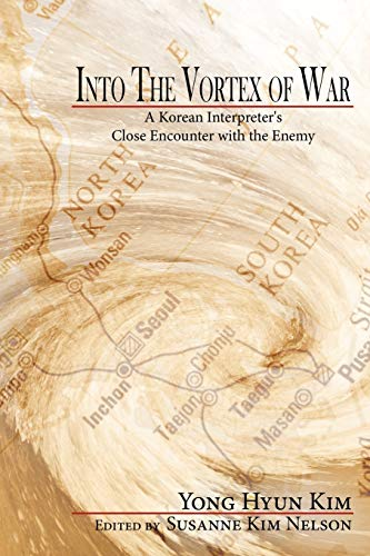 9781434322616: Into The Vortex of War: A Korean Interpreter's Close Encounter with the Enemy