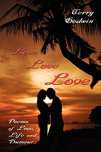 Love Love Love: Poems of Love, Life and Humour (1434323676) by Terry Godwin