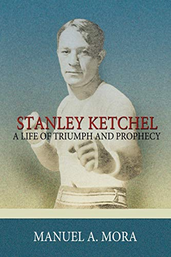 9781434323705: Stanley Ketchel: A Life Of Triumph And Prophecy