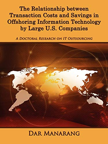 9781434323781: The Relationship between Transaction Costs and Savings in Offshoring Information Technology by Large U.S. Companies: A Doctoral Research on IT Outsourcing
