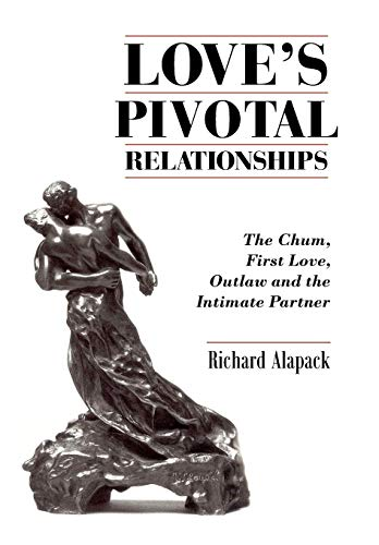 9781434324528: Love's Pivotal Relationships: The Chum, First Love, Outlaw and the Intimate Partner
