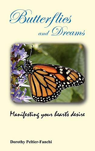 Butterflies and Dreams: Manifesting Your Heart's Desire: Peltier-Fanchi, Dorothy