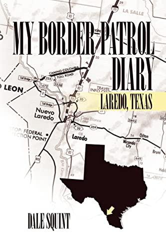 9781434325051: My Border Patrol Diary: Laredo, Texas