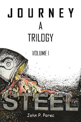 STEEL: Volume I of the Journey Trilogy: Porec, John P.