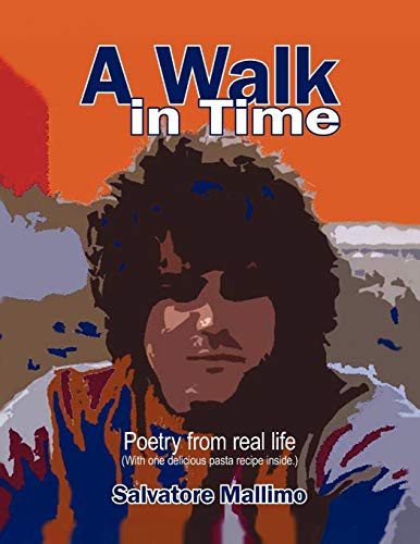 9781434325877: A Walk in Time: Poetry from Real Life (With one delicious pasta recipe inside.)