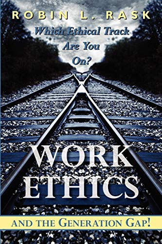 9781434326645: Work Ethics and the Generation Gap!: Which Ethical Track Are You On?