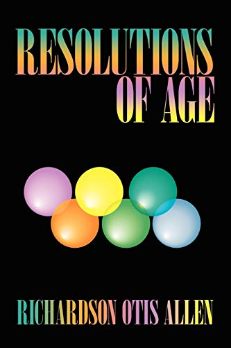 9781434327512: Resolutions of Age: Life Reviews and Stories of Six Elders Enhancing Our Peacefulness and Wellbeing