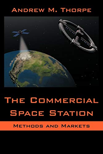 The Commercial Space Station: Methods and Markets: Andrew M. Thorpe