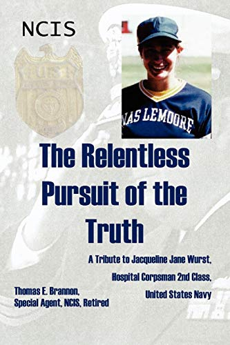 9781434328120: The Relentless Pursuit of the Truth: A Tribute to Jacqueline Jane Wurst, Hospital Corpsman 2nd Class, United States Navy
