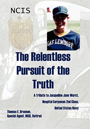 9781434328137: The Relentless Pursuit of the Truth: A Tribute to Jacqueline Jane Wurst, Hospital Corpsman 2nd Class, United States Navy