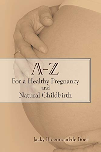 9781434328328: A - Z For a Healthy Pregnancy and Natural Childbirth: (Second Edition)