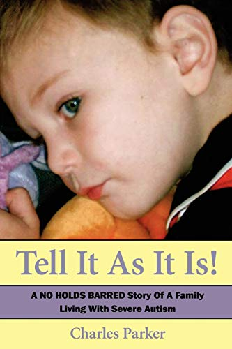 9781434328618: Tell It As It Is: A NO HOLDS BARRED Story Of A Family Living With Severe Autism