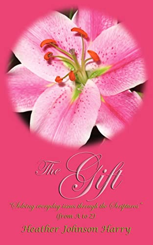 The Gift: Solving Everyday Issues Through the Scriptures: Heather Johnson Harry