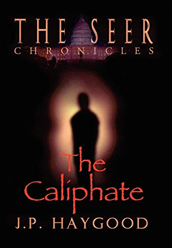 The Seer Chronicles: The Caliphate: J. P. Haygood