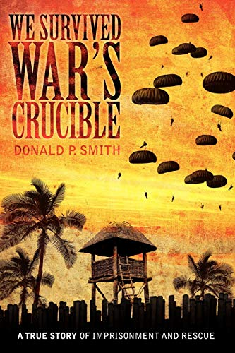 9781434329677: We Survived War's Crucible: A True Story of Imprisonment and Rescue in World War II Philippines