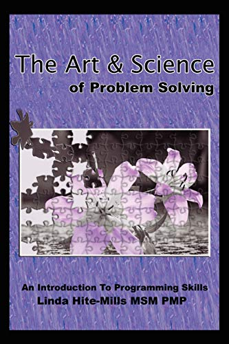 The Art and Science of Problem Solving: An Introduction to Programming Skills: Linda Hite-Mills