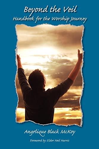 Beyond the Veil: Handbook for the Worship Journey: Angelique McKoy