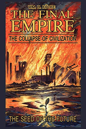 9781434331304: The Final Empire: The Collapse of Civilization and the Seed of the Future