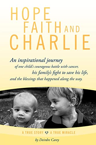 9781434331632: Hope, Faith and Charlie: An inspirational journey of a child's courageous battle with cancer, his family's fight to save his life, and the blessings that happened along the way.