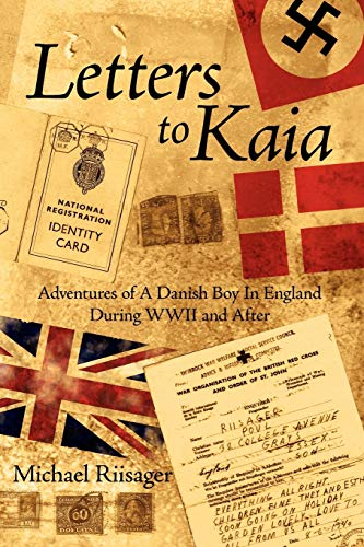 9781434332479: Letters to Kaia: Adventures of A Danish Boy In England During WWII and After