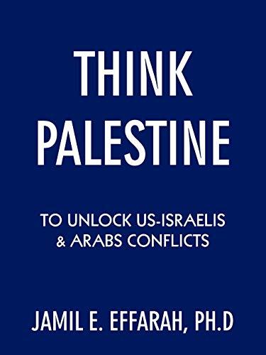 9781434332523: Think Palestine to unlock US-Israelis & Arabs Conflicts