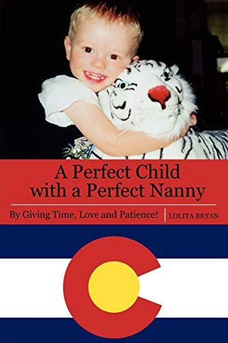 A Perfect Child with a Perfect Nanny: By Giving Time, Love and Patience: Lolita Bryan