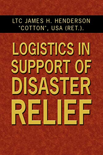 Logistics In Support Of Disaster Relief: Henderson, LTC James