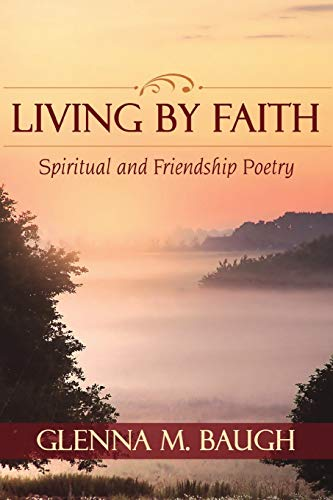 Living by Faith Spiritual and Friendship Poetry: Glenna Baugh