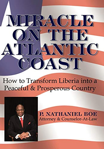 9781434335616: Miracle on the Atlantic Coast: How to Transform Liberia Into a Peaceful & Prosperous Country