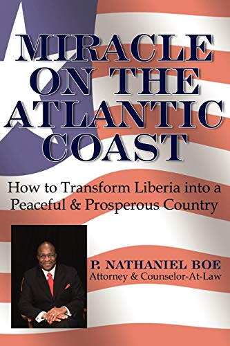 9781434335623: Miracle on the Atlantic Coast: How to Transform Liberia into a Peaceful & Prosperous Country
