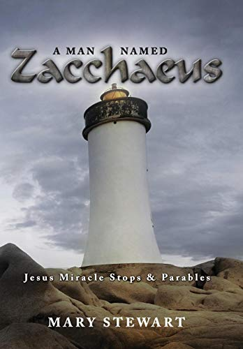 A Man Named Zacchaeus: Jesus Miracle Stops and Parables (1434336336) by Mary Stewart