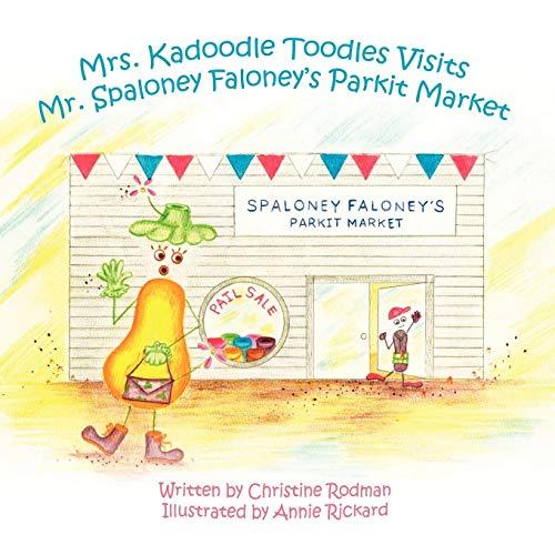 Mrs. Kadoodle Toodles Visits Mr. Spaloney Faloneys Parkit Market: Christine Rodman