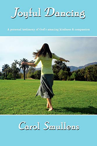 Joyful Dancing: A personal testimony of God's: Smullens, Carol