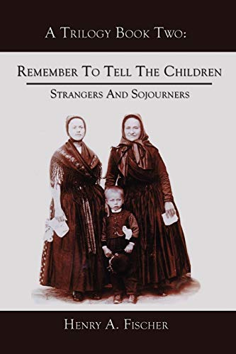 Remember to Tell the Children: Book Two: Strangers and Sojourners: Henry Fischer