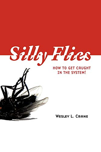 Silly Flies: How to Get Caught in the System: Wesley L. Crane