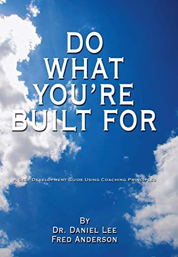 Do What You're Built for: A Self Development Guide Using Coaching Principles (1434337839) by Daniel Lee; Fred Anderson; Dr Daniel Lee
