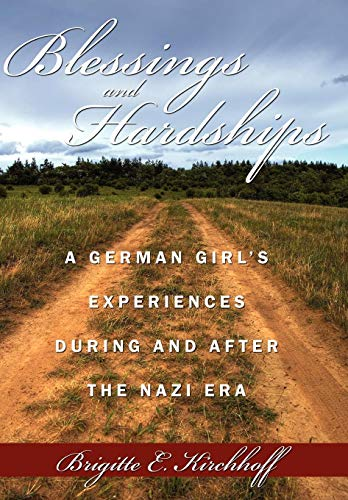 Blessings and Hardships: A German Girls Experiences During and After the Nazi Era: Brigitte E. ...