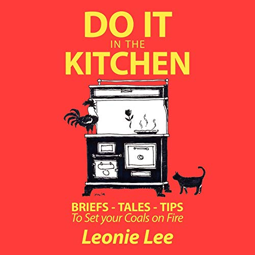 Do It in the Kitchen: Briefs - Tales - Tips - To Set Your Coals on Fire: Leonie Lee