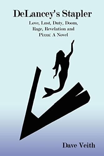 9781434340528: DeLancey's Stapler: Love, Lust, Duty, Doom, Rage, Revelation and Pizza