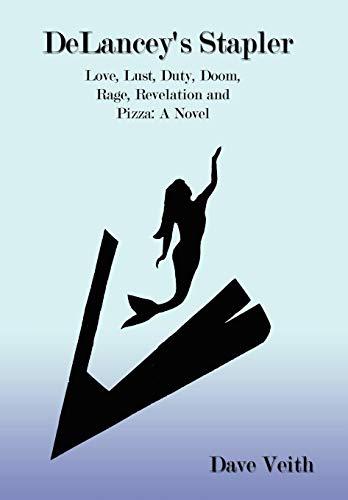 9781434340535: Delancey's Stapler: Love, Lust, Duty, Doom, Rage, Revelation and Pizza