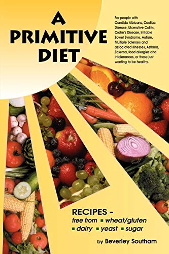 9781434340566: A Primitive Diet: A Book of Recipes free from Wheat/Gluten, Dairy Products, Yeast and Sugar: For people with Candidiasis, Coeliac Disease, Irritable ... and those just wanting to become healthy