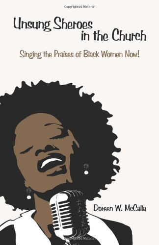 Unsung Sheroes in the Church: Singing the Praises of Black Women Now!: McCalla, Doreen